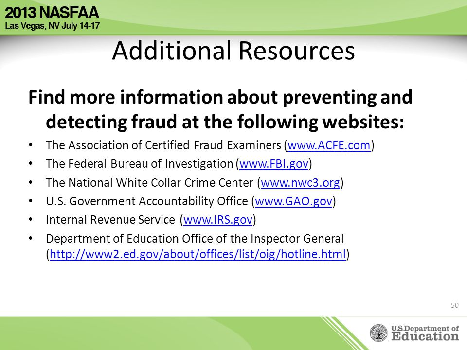 Additional Resources Find more information about preventing and detecting fraud at the following websites: