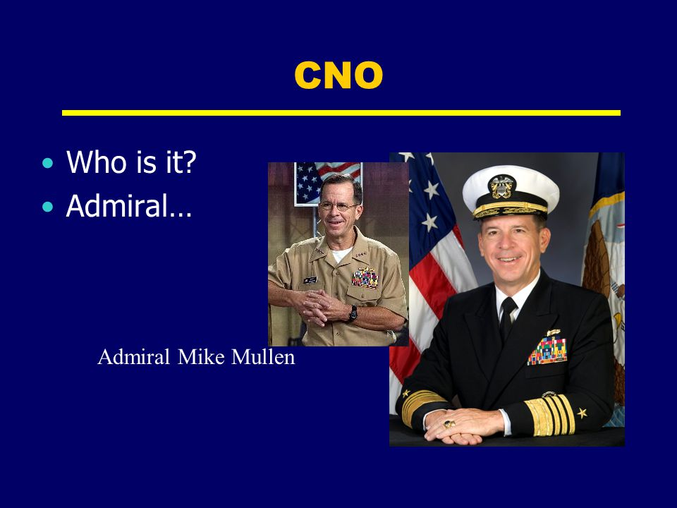 CNO Who is it Admiral… Admiral Mike Mullen