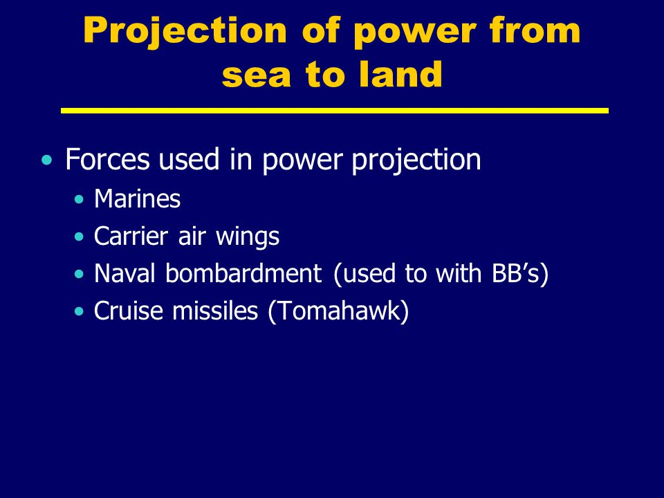 Projection of power from sea to land