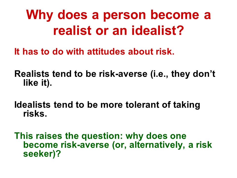 Why does a person become a realist or an idealist