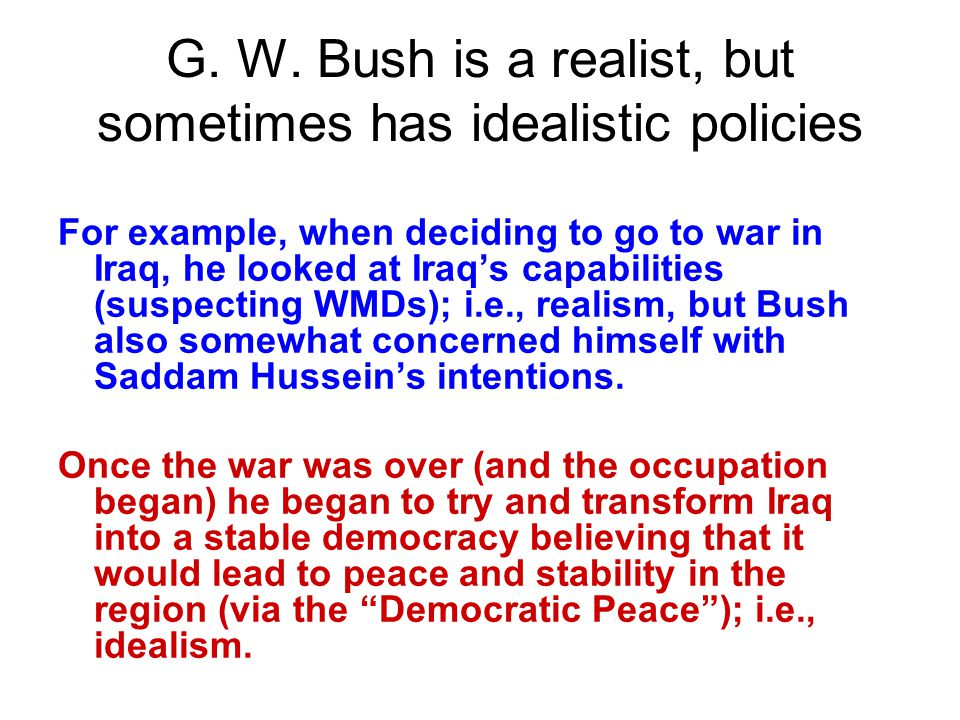 G. W. Bush is a realist, but sometimes has idealistic policies