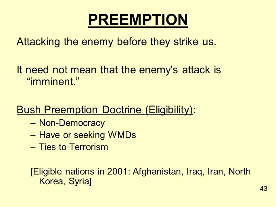 PREEMPTION Attacking the enemy before they strike us.