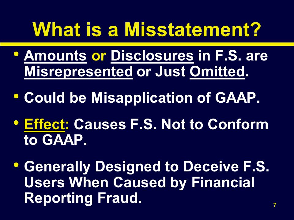 What is a Misstatement Amounts or Disclosures in F.S. are Misrepresented or Just Omitted. Could be Misapplication of GAAP.