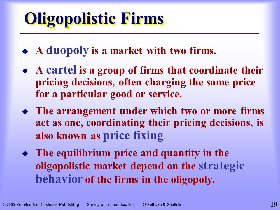 Oligopolistic Firms A duopoly is a market with two firms.