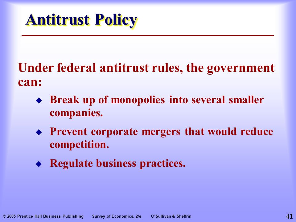Antitrust Policy Under federal antitrust rules, the government can: