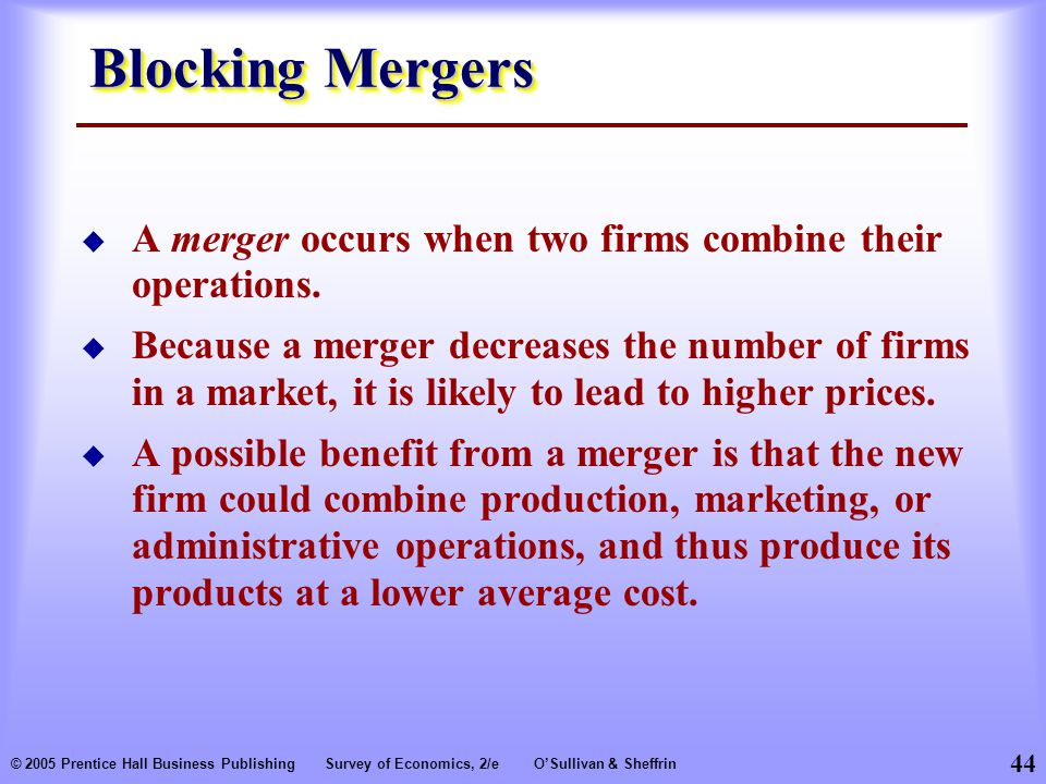 Blocking Mergers A merger occurs when two firms combine their operations.