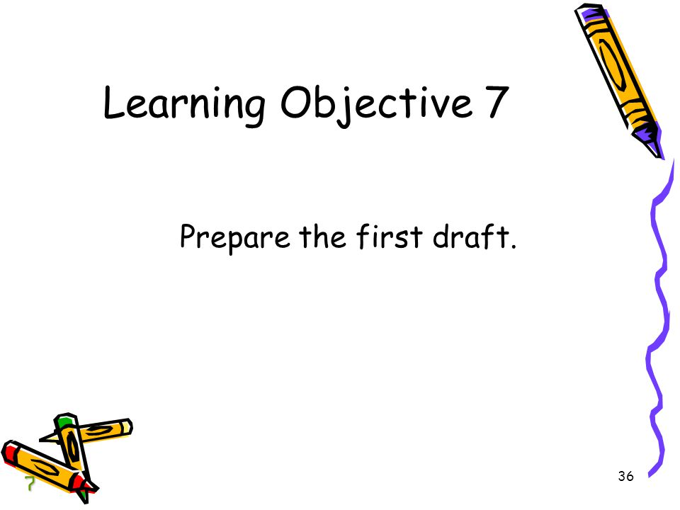 BCOM Chapter 04 Learning Objective 7 Prepare the first draft. 7