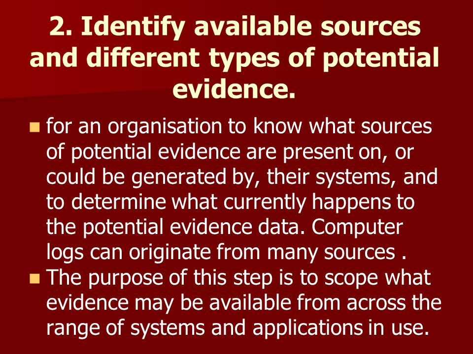 2. Identify available sources and different types of potential evidence.