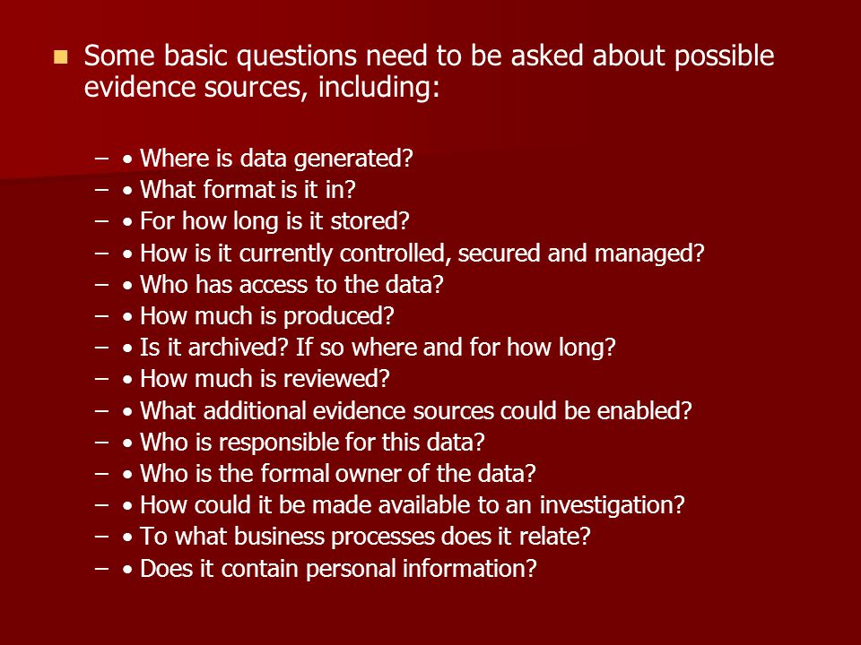 Some basic questions need to be asked about possible evidence sources, including: