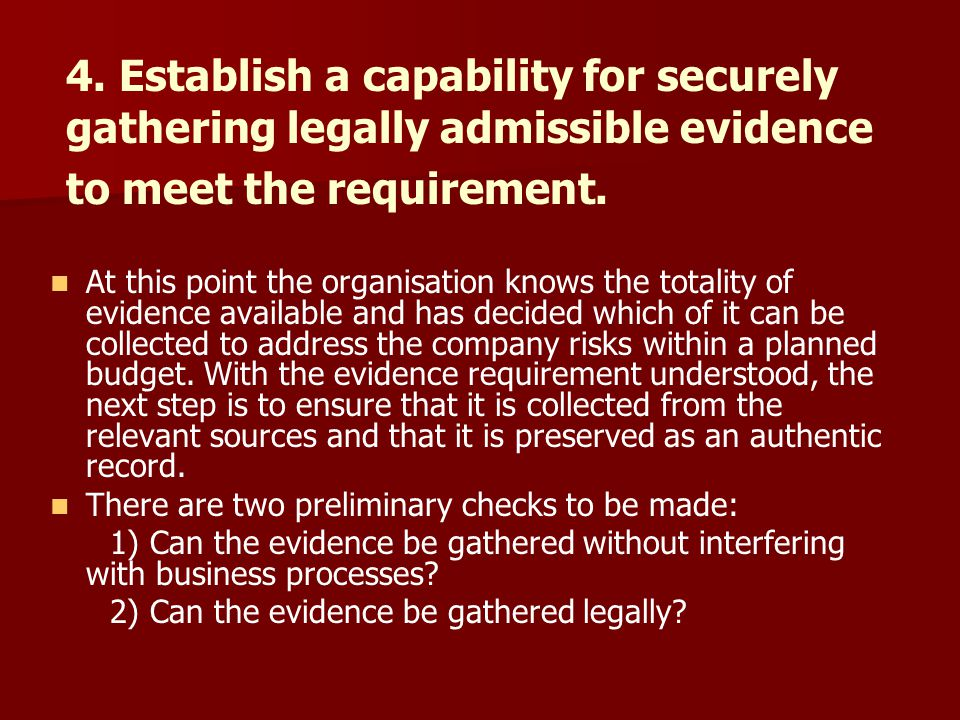 4. Establish a capability for securely gathering legally admissible evidence to meet the requirement.