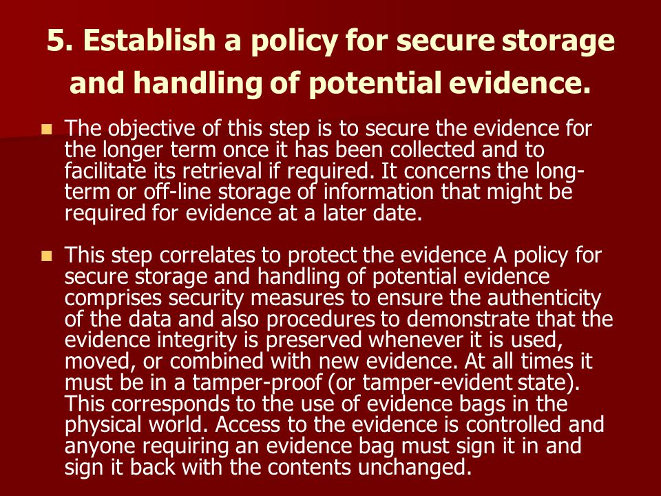 5. Establish a policy for secure storage and handling of potential evidence.