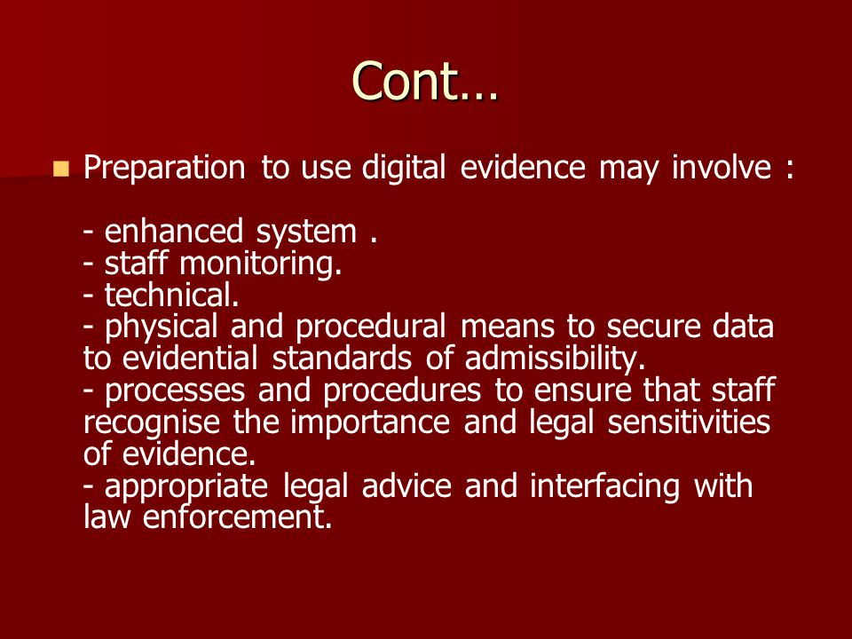 Cont… Preparation to use digital evidence may involve :
