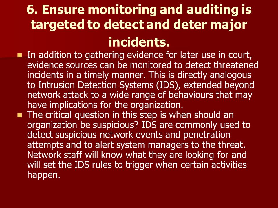 6. Ensure monitoring and auditing is targeted to detect and deter major incidents.