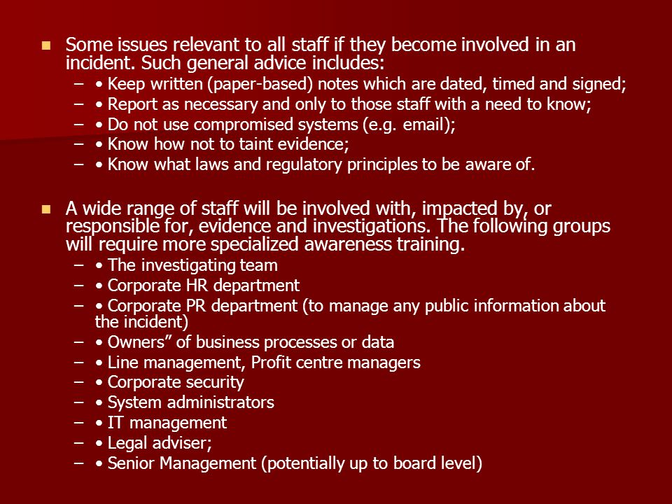 Some issues relevant to all staff if they become involved in an incident. Such general advice includes: