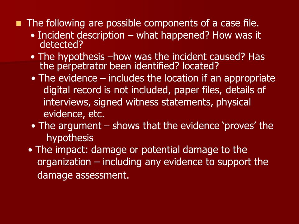 The following are possible components of a case file.