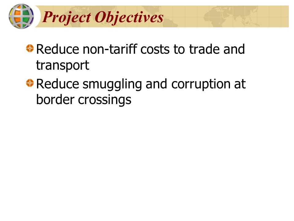 Project Objectives Reduce non-tariff costs to trade and transport