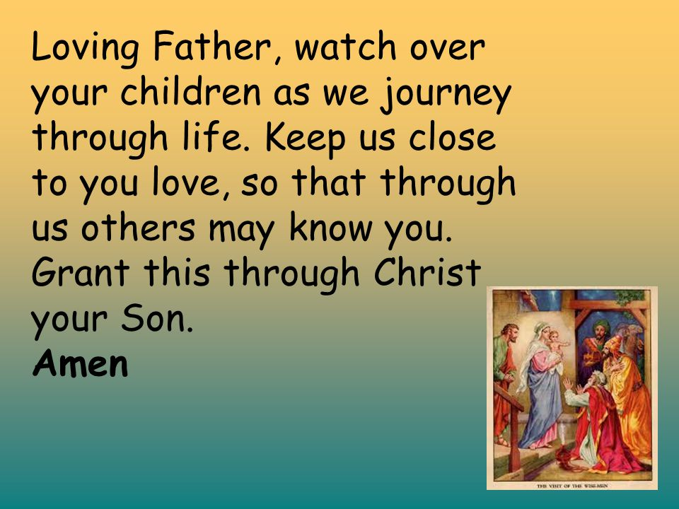 Loving Father, watch over your children as we journey through life