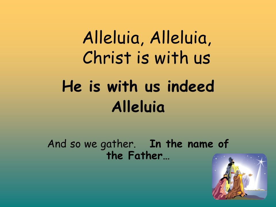 Alleluia, Alleluia, Christ is with us