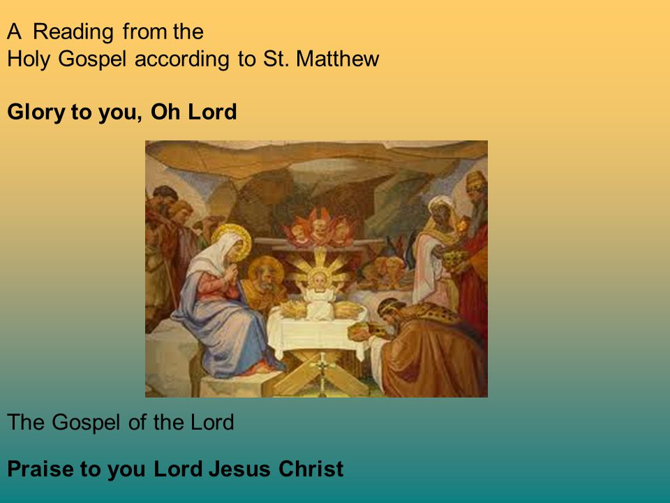 A Reading from the Holy Gospel according to St. Matthew. Glory to you, Oh Lord. The Gospel of the Lord.