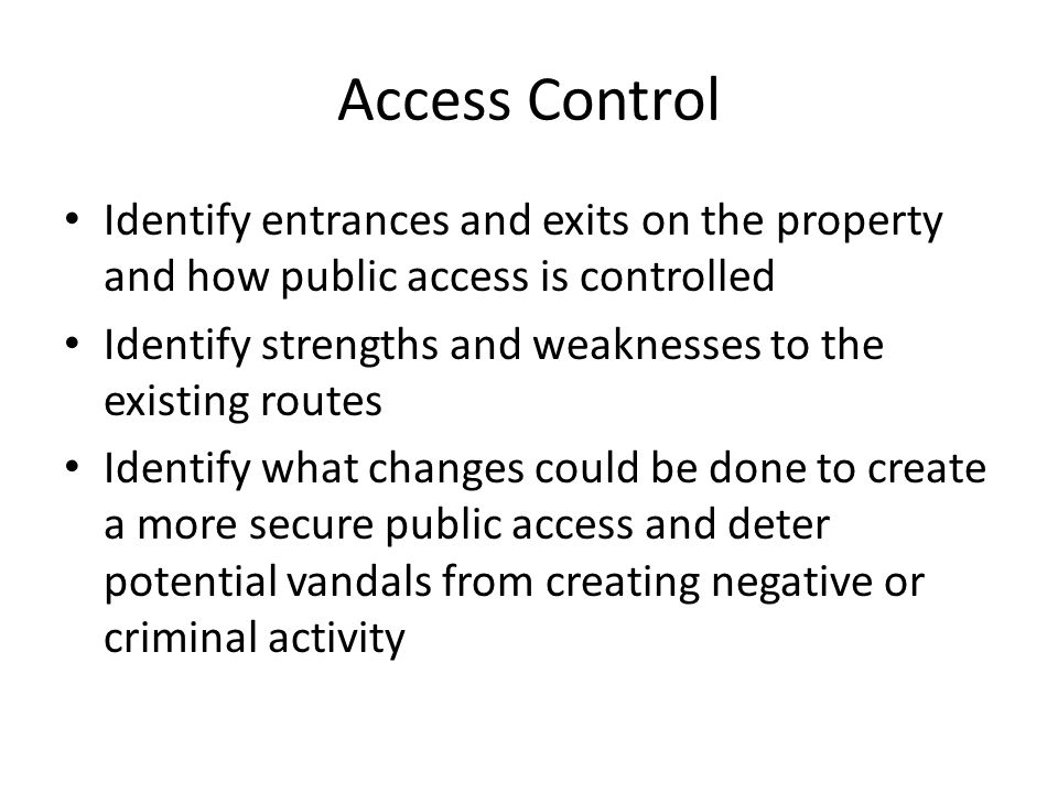 Access Control Identify entrances and exits on the property and how public access is controlled.