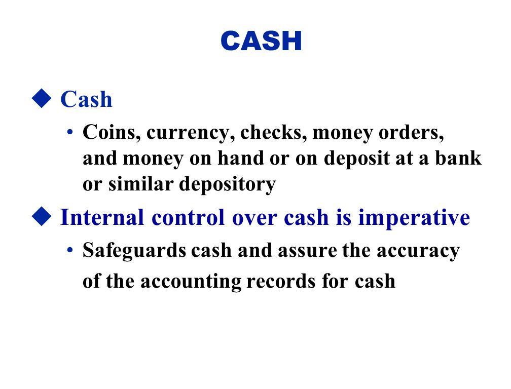 CASH Cash Internal control over cash is imperative