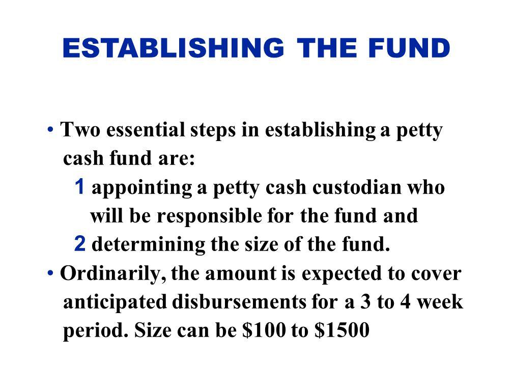 ESTABLISHING THE FUND Two essential steps in establishing a petty
