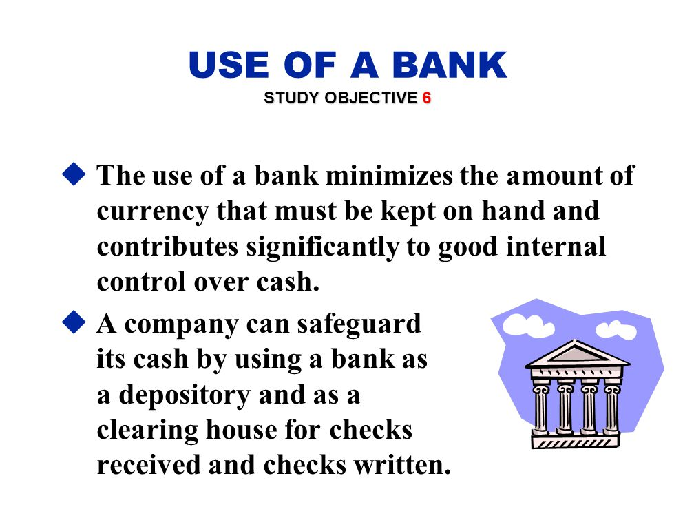 USE OF A BANK STUDY OBJECTIVE 6.