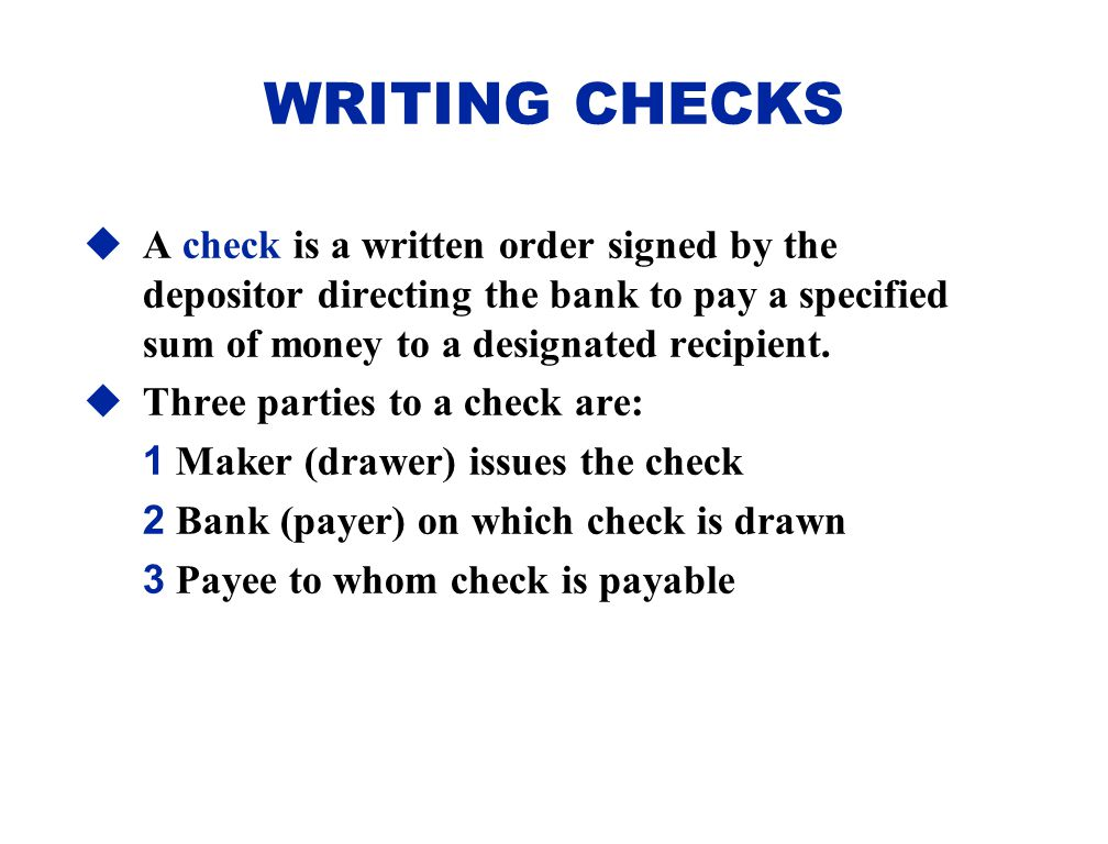 WRITING CHECKS A check is a written order signed by the depositor directing the bank to pay a specified sum of money to a designated recipient.