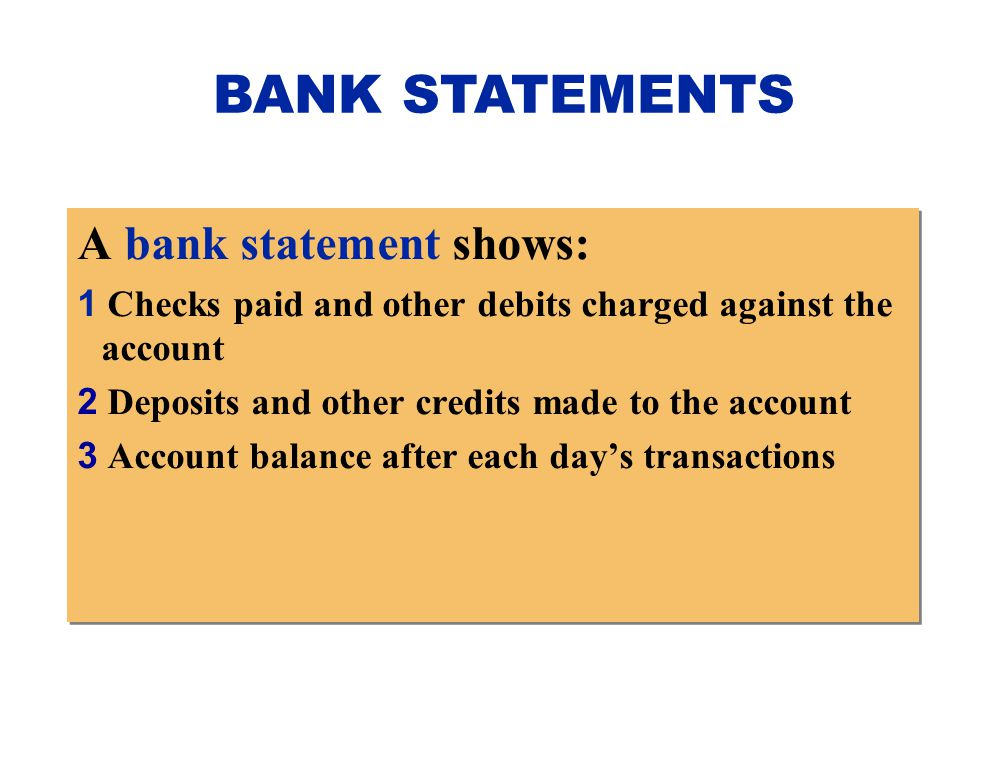 BANK STATEMENTS A bank statement shows: