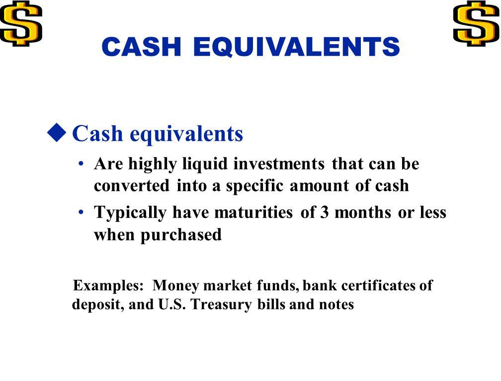 CASH EQUIVALENTS Cash equivalents