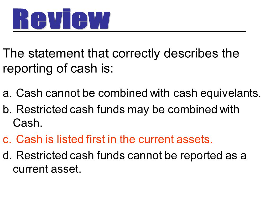 The statement that correctly describes the reporting of cash is: