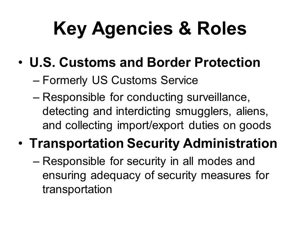 Key Agencies & Roles U.S. Customs and Border Protection