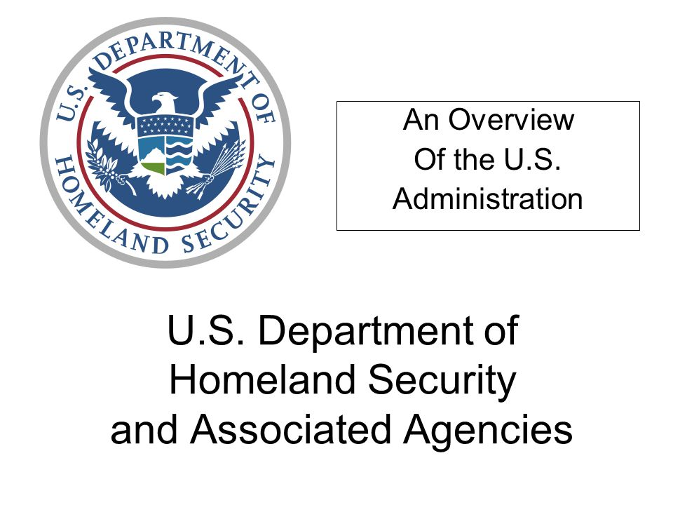 U.S. Department of Homeland Security and Associated Agencies