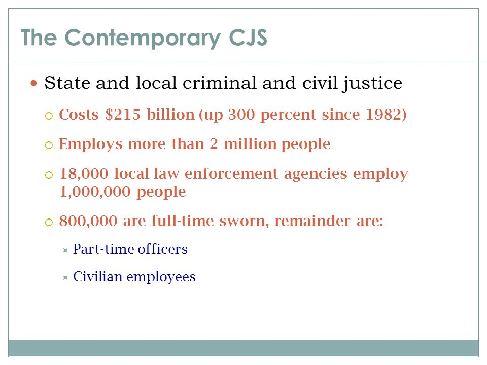 The Contemporary CJS State and local criminal and civil justice