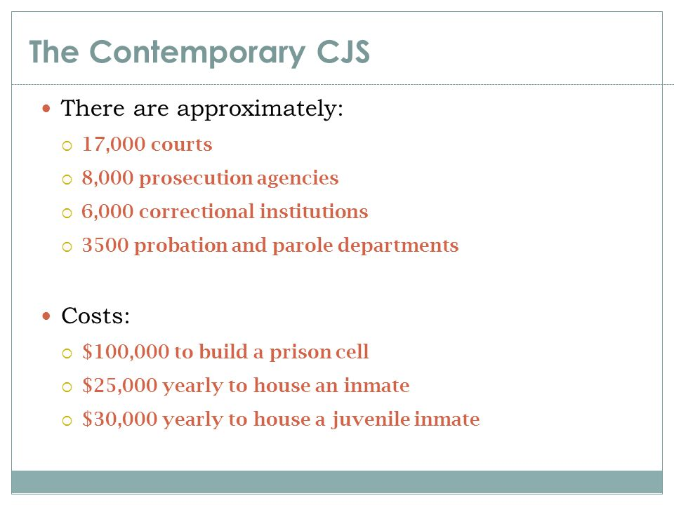 The Contemporary CJS There are approximately: Costs: 17,000 courts