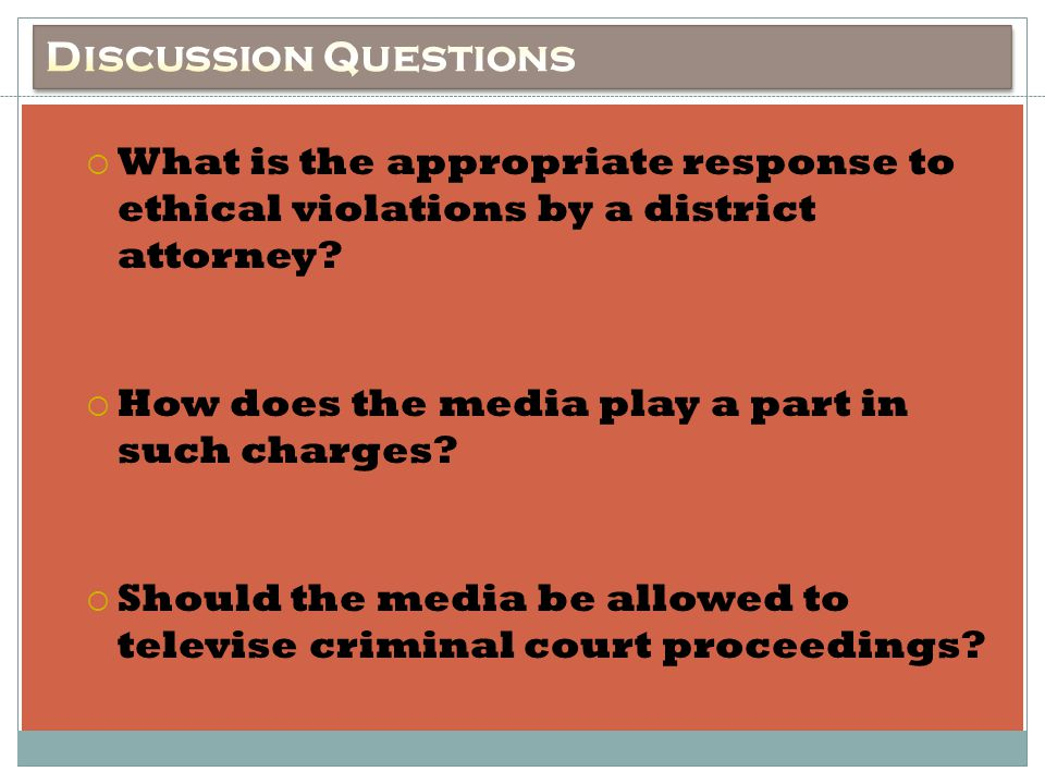 Discussion Questions What is the appropriate response to ethical violations by a district attorney