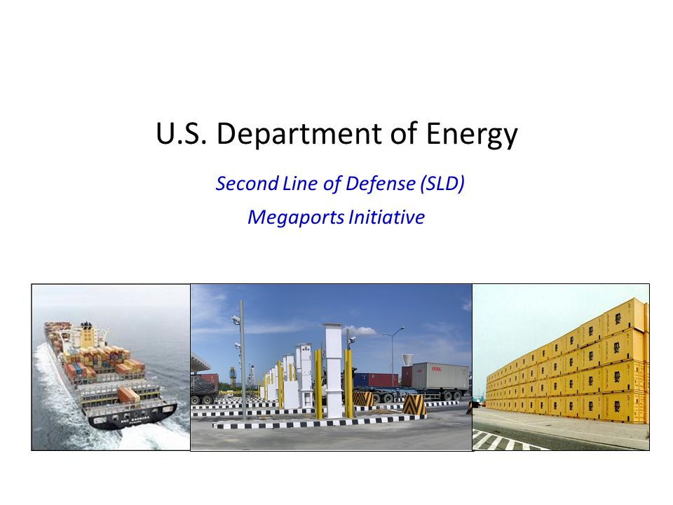 U.S. Department of Energy Second Line of Defense (SLD) Megaports Initiative