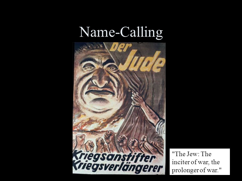 Name-Calling The Jew: The inciter of war, the prolonger of war.