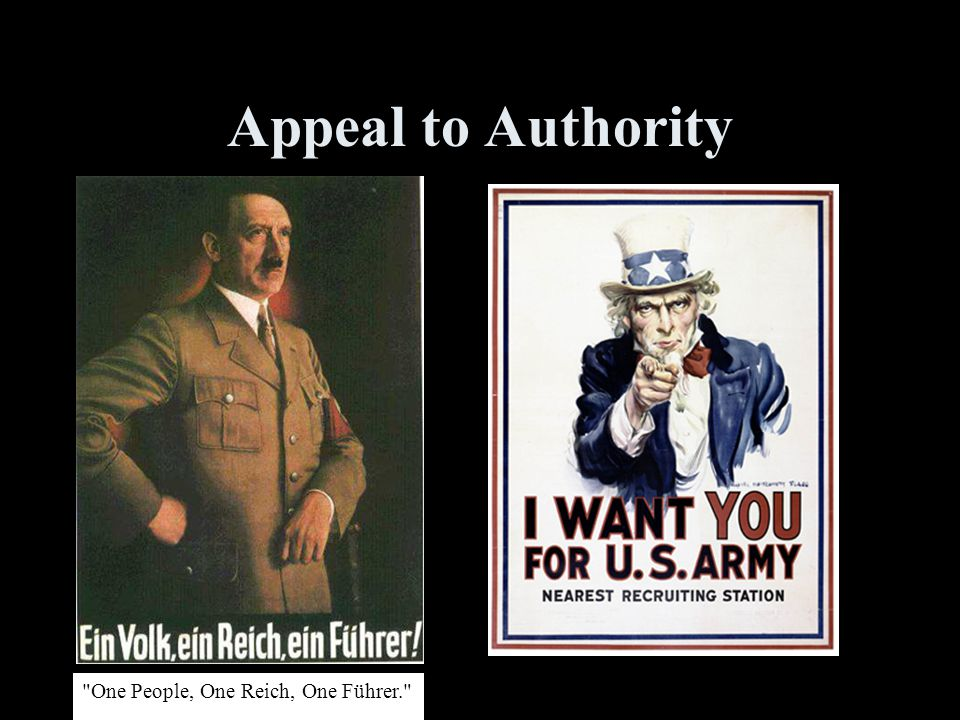 Appeal to Authority One People, One Reich, One Führer.