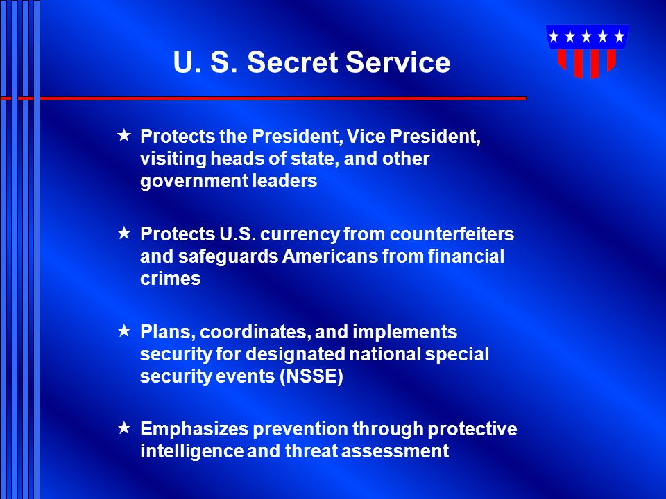 U. S. Secret Service Protects the President, Vice President, visiting heads of state, and other government leaders.