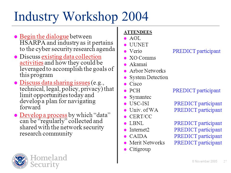 Industry Workshop 2004 ATTENDEES. AOL. UUNET. Verio PREDICT participant. XO Comms. Akamai. Arbor Networks.