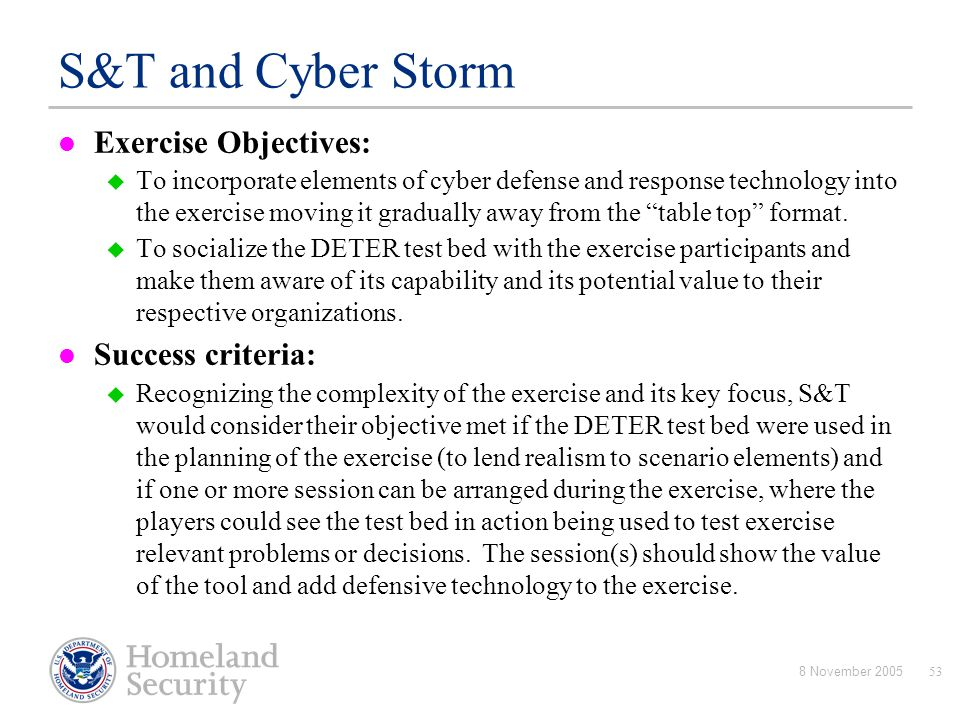 S&T and Cyber Storm Exercise Objectives: Success criteria: