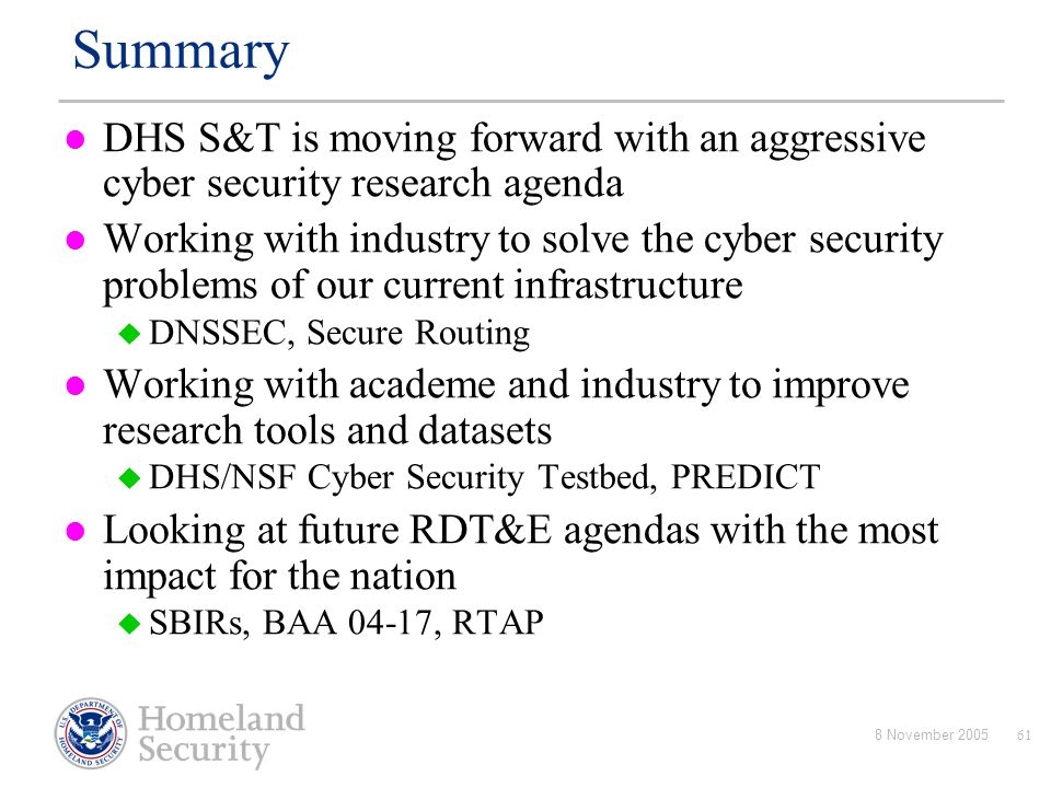 Summary DHS S&T is moving forward with an aggressive cyber security research agenda.