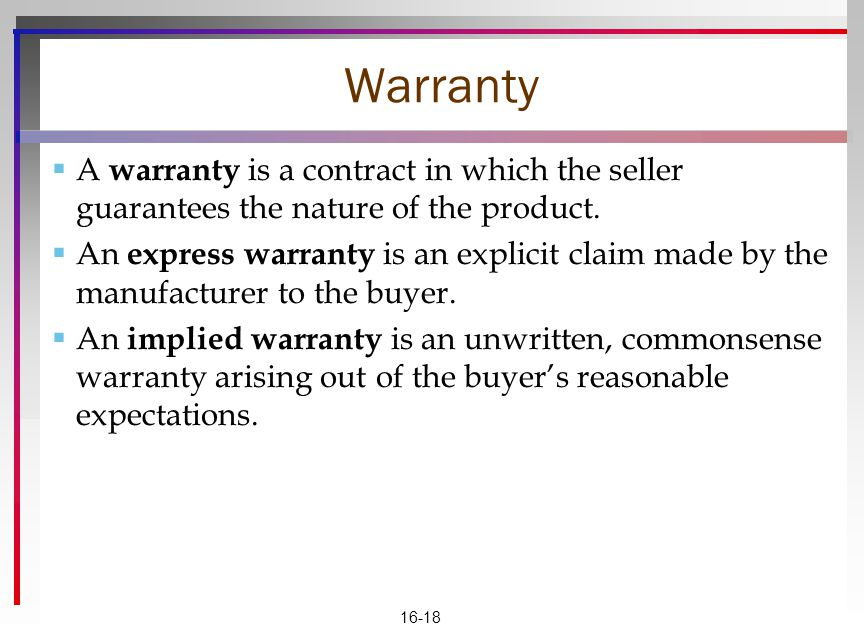 Warranty A warranty is a contract in which the seller guarantees the nature of the product.