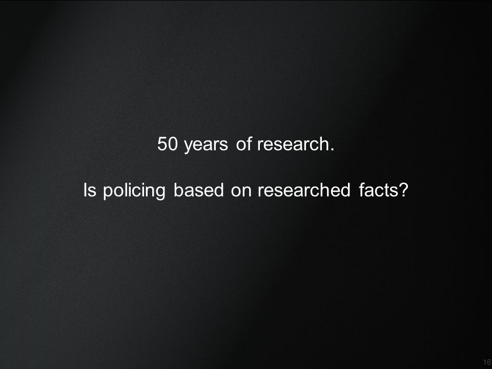 Is policing based on researched facts