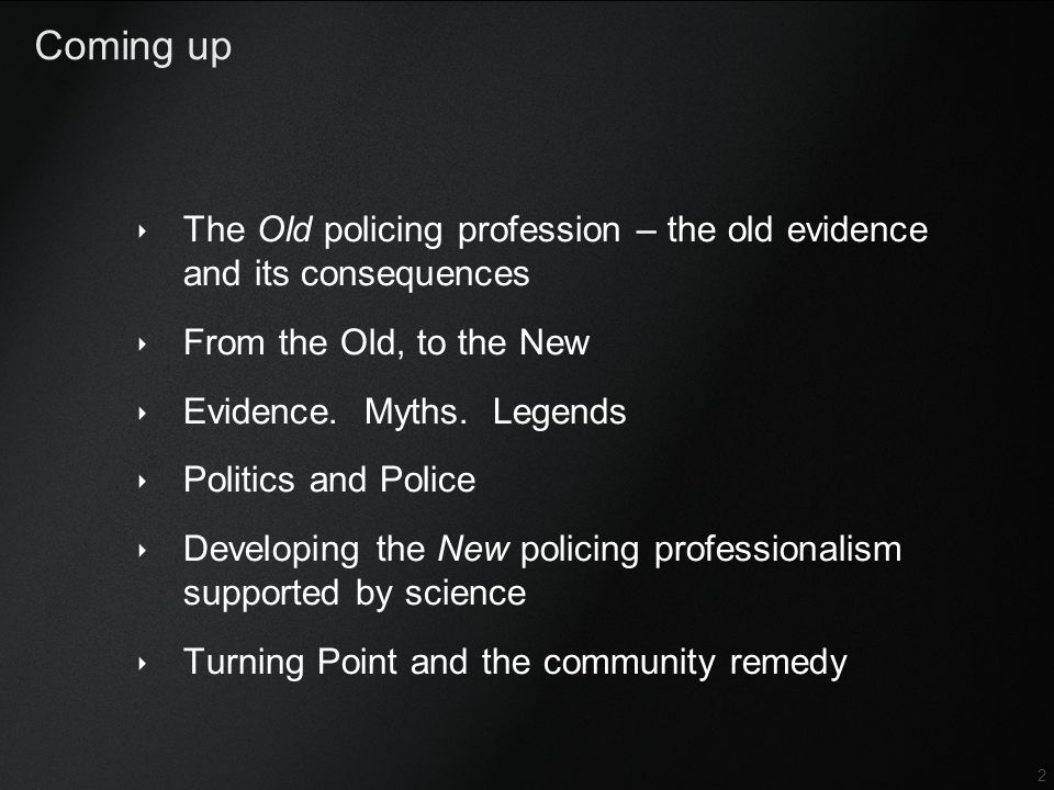 Coming up The Old policing profession – the old evidence and its consequences. From the Old, to the New.