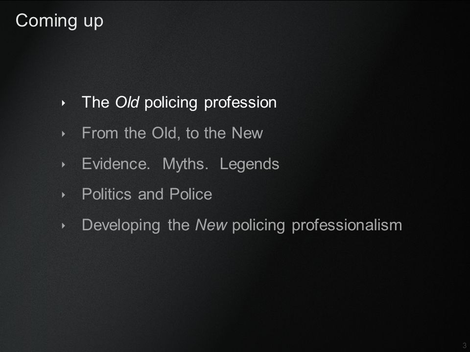 Coming up The Old policing profession From the Old, to the New