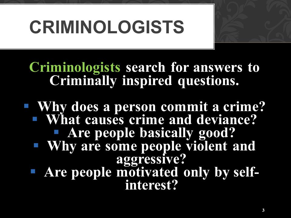 Criminologists Criminologists search for answers to