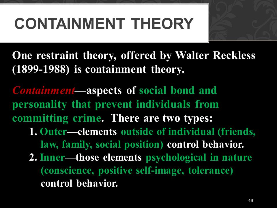 Containment Theory One restraint theory, offered by Walter Reckless