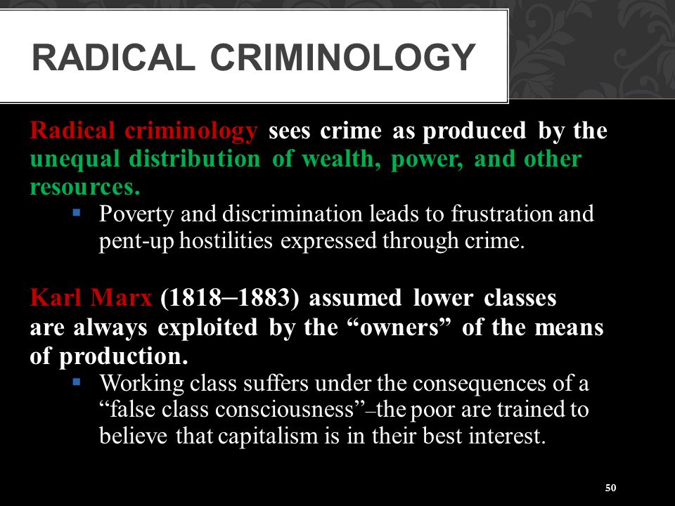 Radical Criminology Radical criminology sees crime as produced by the